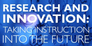 Research and Innovation: Taking Instruction into the Future